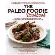 The Paleo Foodie Cookbook 120 Food Lover's Recipes for Healthy, Gluten-Free, Grain-Free & Delicious Meals by Vartanian, Arsy; Kubal, Amy; Wolfe, Liz, 9781624140488