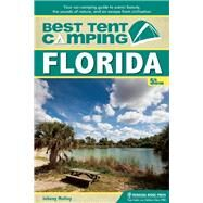 Best Tent Camping: Florida Your Car-Camping Guide to Scenic Beauty, the Sounds of Nature, and an Escape from Civilization by Molloy, Johnny, 9781634040488