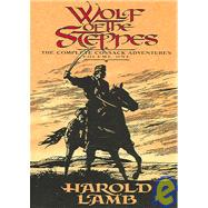Wolf of the Steppes: The Complete Cossack Adventures by Lamb, Harold, 9780803280489