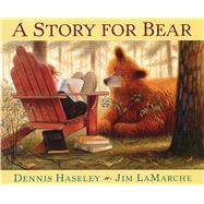 A Story for Bear by Haseley, Dennis; Lamarche, Jim, 9781328740489