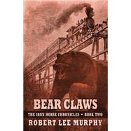 Bear Claws by Murphy, Robert Lee, 9781432830489