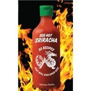 Red Hot Sriracha: 50 Recipes That Will Kick Your Ass! by Petitto, Melissa, 9781631060489