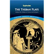 The Theban Plays Oedipus Rex, Oedipus at Colonus and Antigone by Unknown, 9780486450490
