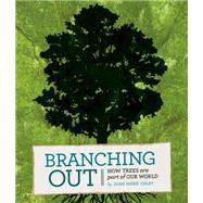 Branching Out How Trees Are Part of Our World by Galat, Joan Marie ; Ding, Wendy, 9781771470490