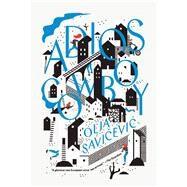 Adios, Cowboy by Savicevic, Olja ; Hawkesworth, Celia, 9781940450490