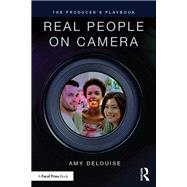 The Producer's Playbook: Real People on Camera: Directing and Working with Non-Actors by Delouise; Amy, 9781138920491