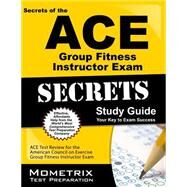 Secrets of the ACE Personal Trainer Exam Study Guide : ACE Test Review for the American Council on Exercise Certified Personal Trainer Exam by Ace Exam Secrets, 9781609710491