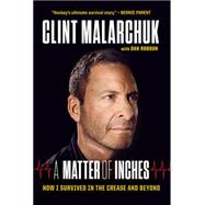 A Matter of Inches by Malarchuk, Clint; Robson, Dan, 9781629370491