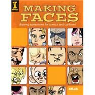 Making Faces : Drawing Expressions for Comics and Cartoons by 8fish, 9781600610493