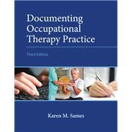 Documenting Occupational Therapy Practice by Sames, Karen M., MBA, OTR/L, 9780133110494