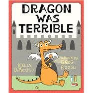 Dragon Was Terrible by Dipucchio, Kelly; Pizzoli, Greg, 9780374300494