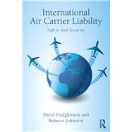 International Air Carrier Liability: Safety and Security by Hodgkinson; David, 9781138200494