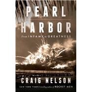 Pearl Harbor From Infamy to Greatness by Nelson, Craig, 9781451660494