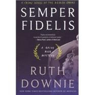 Semper Fidelis A Novel of the Roman Empire by Downie, Ruth, 9781620400494