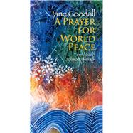 A Prayer for World Peace by Goodall, Jane; Golmohammadi, Feeroozeh, 9789888240494