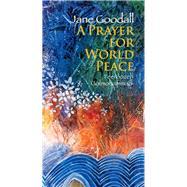 A Prayer for World Peace by Goodall, Jane; Golmohammadi, Feeroozeh, 9789888240494