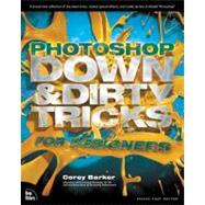 Photoshop down and Dirty Tricks for Designers by Barker, Corey, 9780321820495