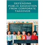 Defending Public Education from Corporate Takeover by Price, 9780761860495