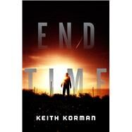 End Time A Novel by Korman, Keith, 9780765370495