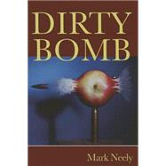 Dirty Bomb by Neely, Mark, 9780932440495