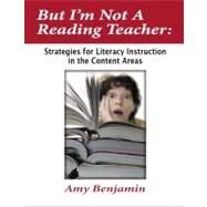 But I'm Not a Reading Teacher: Strategies for Literacy Instruction in the Content Areas 9781596670495R