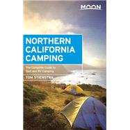 Moon Northern California Camping The Complete Guide to Tent and RV Camping by Stienstra, Tom, 9781631210495