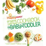 The Happy Family Organic Superfoods Cookbook for Baby & Toddler by Visram, Shazi; Azima, Cricket (CON), 9781681880495
