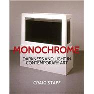 Monochrome: Darkness and Light in Contemporary Art by Staff, Craig, 9781784530495