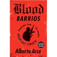Blood Barrios by Arce, Alberto; Washington, John; Ugaz, Daniela, 9781786990495