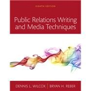 Public Relations Writing and Media Techniques, Books a la Carte by Wilcox, Dennis L.; Reber, Bryan H., 9780134010496