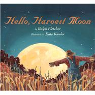 Hello, Harvest Moon by Fletcher, Ralph; Kiesler, Kate, 9781328740496