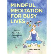 Mindful Meditation for Busy Lives Active Meditation Throughout the Day by Berlow, Chris, 9781454920496