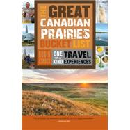 The Great Canadian Prairies Bucket List by Esrock, Robin, 9781459730496