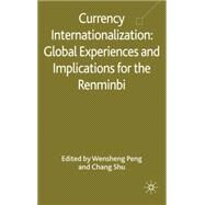 Currency Internationalization: Global Experiences and Implications for the Renminbi by Peng, Wensheng; Shu, Chang, 9780230580497