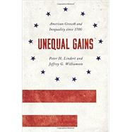 Unequal Gains by Lindert, Peter H.; Williamson, Jeffrey G., 9780691170497