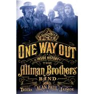 One Way Out The Inside History of the Allman Brothers Band by Paul, Alan; Trucks, Butch; Trucks, Butch; Jaimoe, 9781250040497