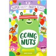 Super Happy Party Bears: Going Nuts by Colleen, Marcie; James, Steve, 9781250100498