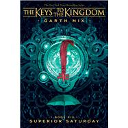 Superior Saturday (Keys to the Kingdom #6) by Nix, Garth, 9781338240498