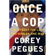 Once a Cop The Street, the Law, Two Worlds, One Man by Pegues, Corey, 9781501110498