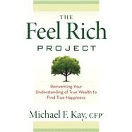 The Feel Rich Project by Kay, Michael F., 9781632650498