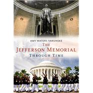 The Jefferson Memorial Through Time by Yarsinske, Amy Waters, 9781635000498
