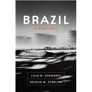 Brazil A Biography by Schwarcz, Lilia M.; Starling, Heloisa M., 9780374280499