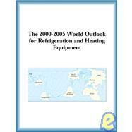 The 2000-2005 World Outlook for Refrigeration and Heating Equipment by The  Research Group, 9780757650499