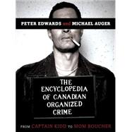 The Encyclopedia of Canadian Organized Crime by EDWARDS, PETERAUGER, MICHEL, 9780771030499