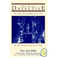 Great Detective at the Crucible of Life, Or, the Adventure of the Rose of Fire: From a Memoir by Miller, Thomas Kent, 9780809500499