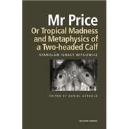 Mr Price, or Tropical Madness and Metaphysics of a Two- Headed Calf by Witkiewicz,Stanislaw Ignacy, 9781138870499