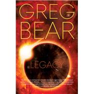 Legacy A Novel by Bear, Greg, 9780765380500