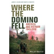 Where the Domino Fell America and Vietnam 1945-2010 by Olson, James Stuart; Roberts, Randy W., 9781444350500
