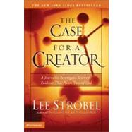 Case for a Creator : A Journalist Investigates Scientific Evidence That Points Toward God by Lee Strobel, New York Times Bestselling Author, 9780310240501