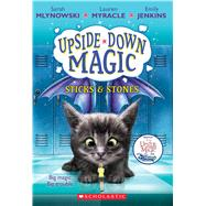 Sticks & Stones (Upside-Down Magic #2) by Mlynowski, Sarah; Myracle, Lauren; Jenkins, Emily, 9780545800501